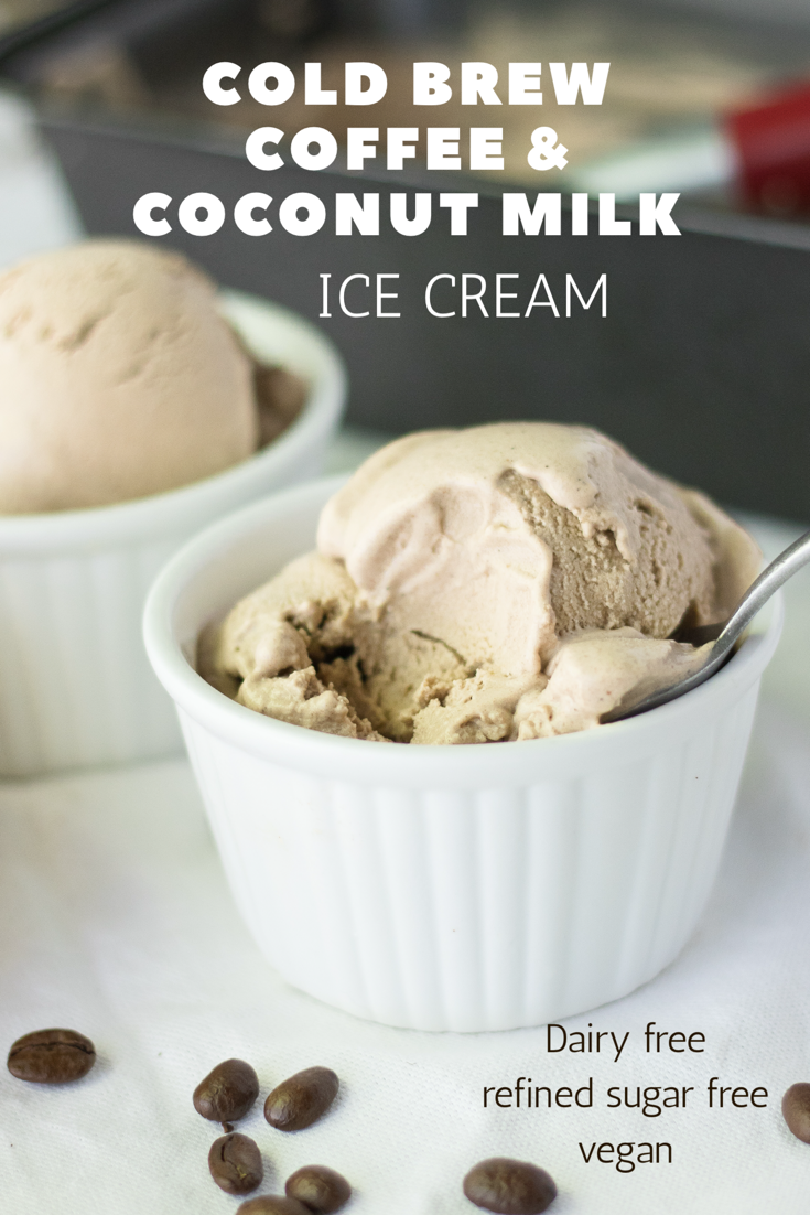 Cold Brew Coffee and Coconut Milk Ice Cream - Dairy Free, Vegan, Paleo, Refined Sugar Free